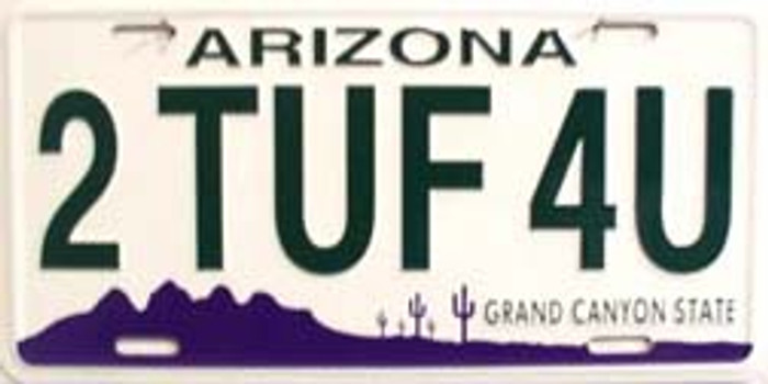 2 Tuf 4 U Arizona Novelty Metal License Plate