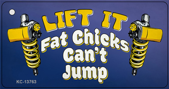 Lift It Fat Chicks Cant Jump Novelty Metal Key Chain Tag KC-13763