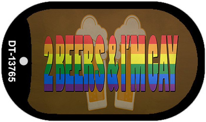 2 Beers Im Gay Novelty Metal Dog Tag Necklace Tag DT-13765