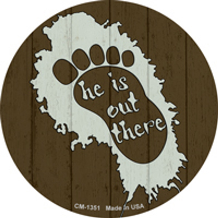 He Is Out There Novelty Metal Circle Magnet CM-1351