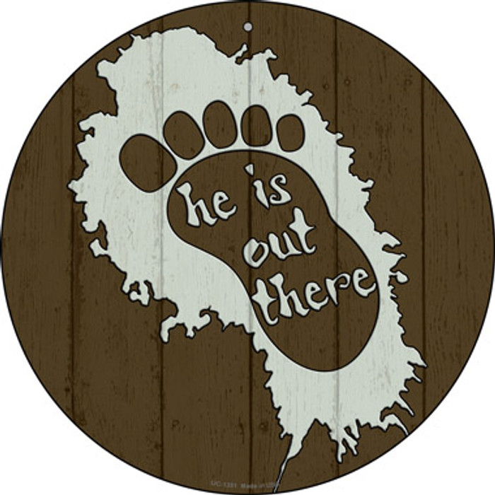 He Is Out There Novelty Small Metal Circular Sign UC-1351