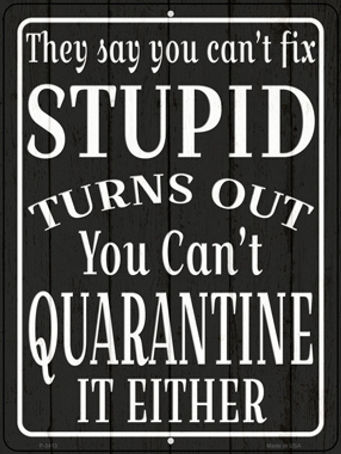 Cant Quarantine Stupid Novelty Metal Parking Sign P-3413