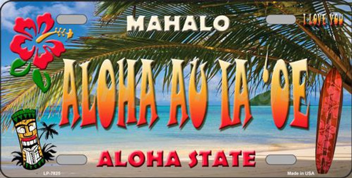 Aloha Au La 'oe Hawaii State Background Novelty Metal License Plate
