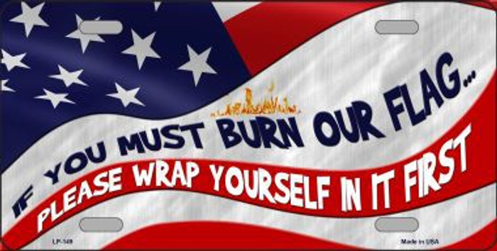 Burn It Wrap Yourself First Metal Novelty License Plate