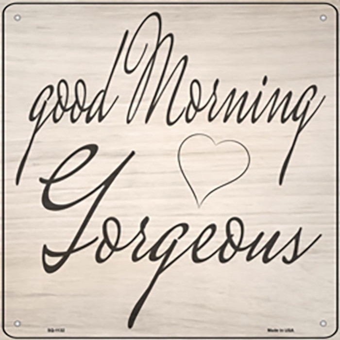 Good Morning Gorgeous Novelty Metal Square Sign SQ-1132