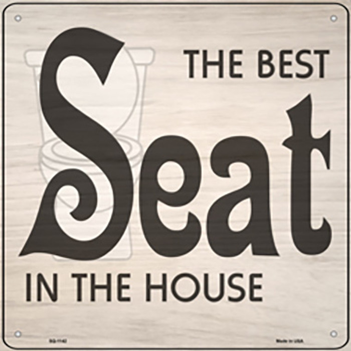 Best Seat In The House Novelty Metal Square Sign SQ-1142