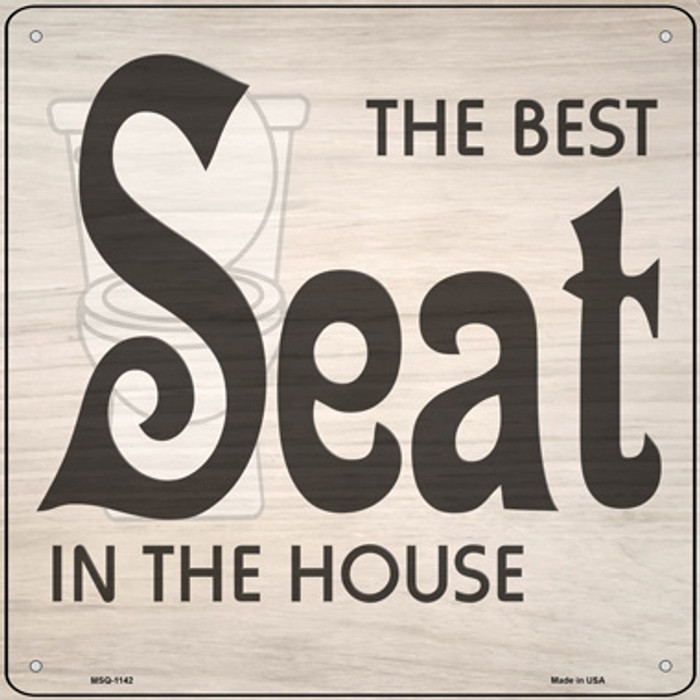 Best Seat In The House Novelty Mini Metal Square Sign MSQ-1142