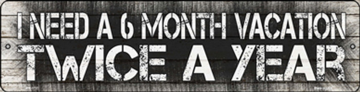 6 Month Vacation Novelty Mini Metal Street Sign