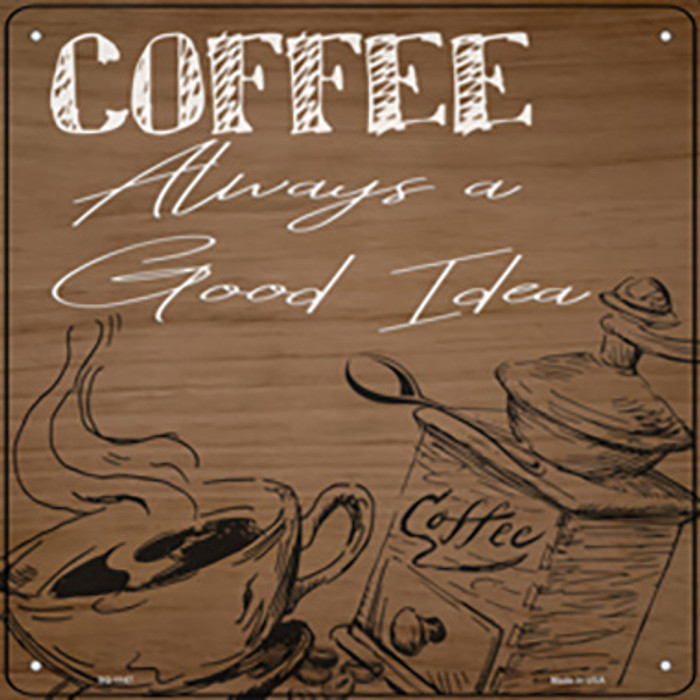 Coffee Always a Good Idea Novelty Metal Square Sign