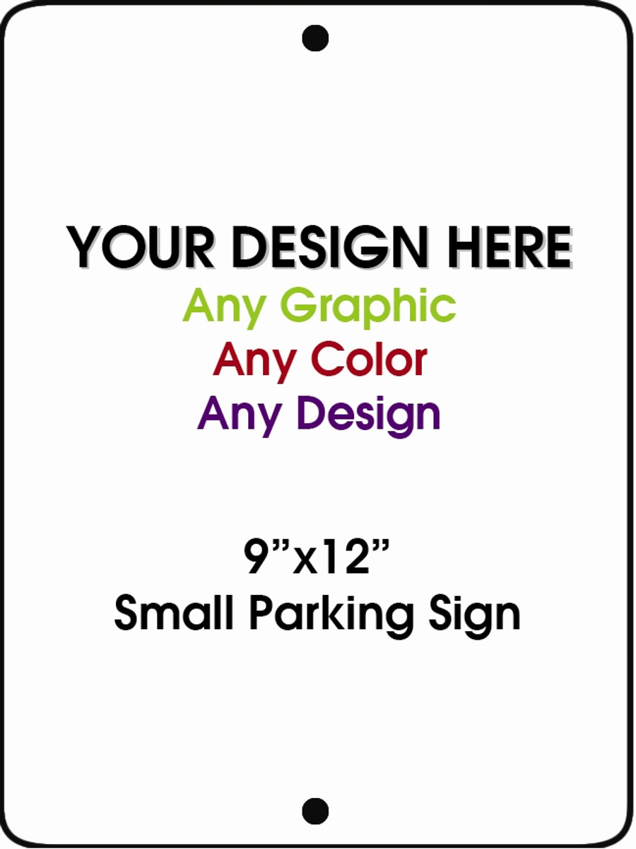 """Personalized Design Your Own Custom 9"""" x 12"""" Novelty Small Aluminum Parking Sign"""