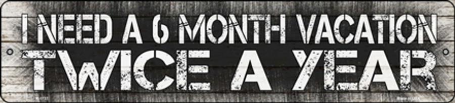 6 Month Vacation Novelty Small Metal Street Sign