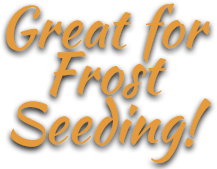 Great for frost seeding!