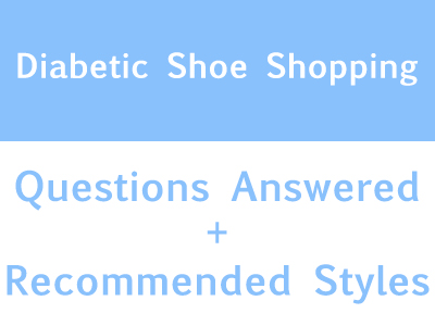 Diabetic Shoe Shopping - Questions Answered & Recommended Styles