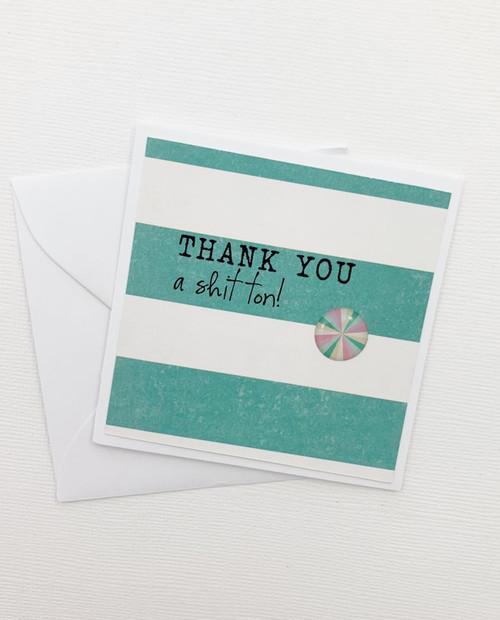 Mini Thank You A Shit Ton Card