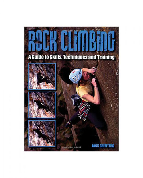 Rock Climbing, A Guide To Skills, Techniques and Training