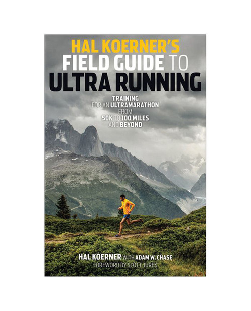 Hal Koerners Field Guide To Ultra Running