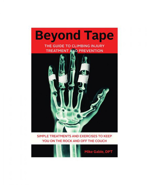 Beyond Tape: The Guide to Climbing Injury Treatment and Prevention