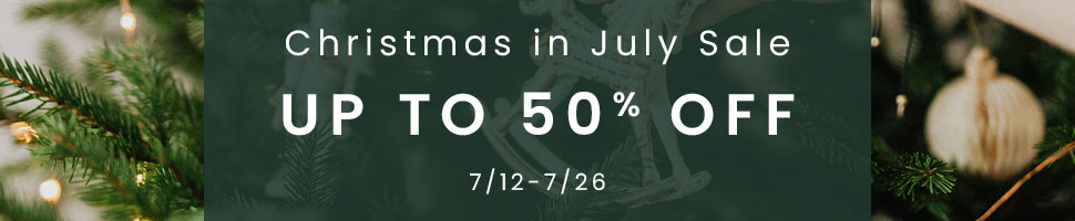 Christmas in July Sale | Up to 50% Off | 7/12 - 7/26