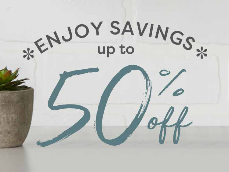 Enjoy savings up to 50% off