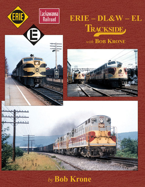Erie - DL&W - EL Trackside with Bob Krone -- Hardcover, 128 Pages, All Color