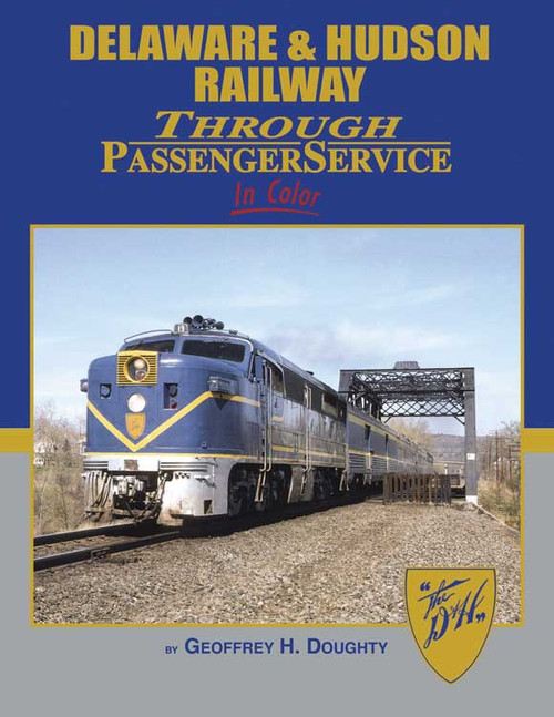 Delaware and Hudson Railway Through Passenger Service in Color -- Hardcover, 128 Pages