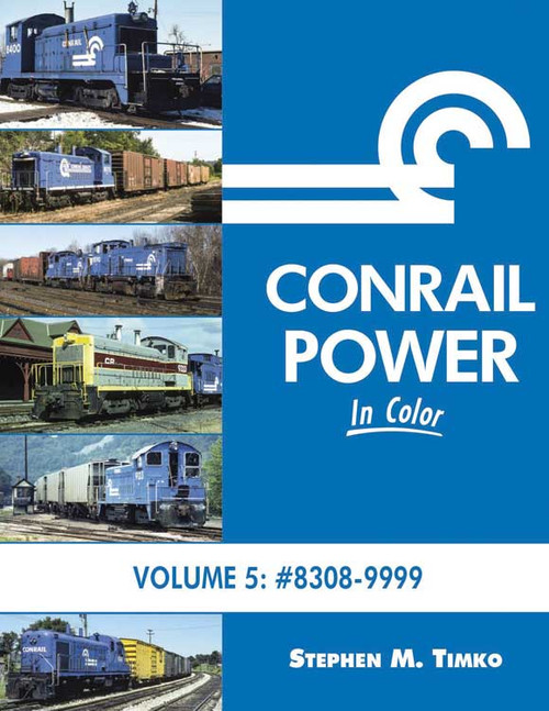 Conrail Power in Color -- Volume 5: 8308-9999, Hardcover, 128 Pages