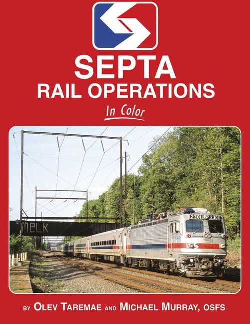 SEPTA Rail Operations in Color -- Hardcover, 128 Pages