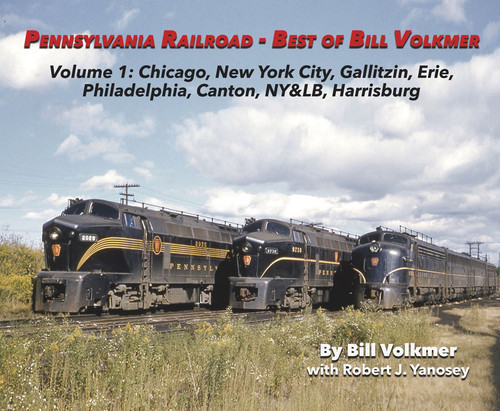 Pennsylvania Railroad - Best of Bill Volkmer -- Volume 1: Chicago, NY City, Gallitzin, Erie, PhiladelphiaÉ, Softcover