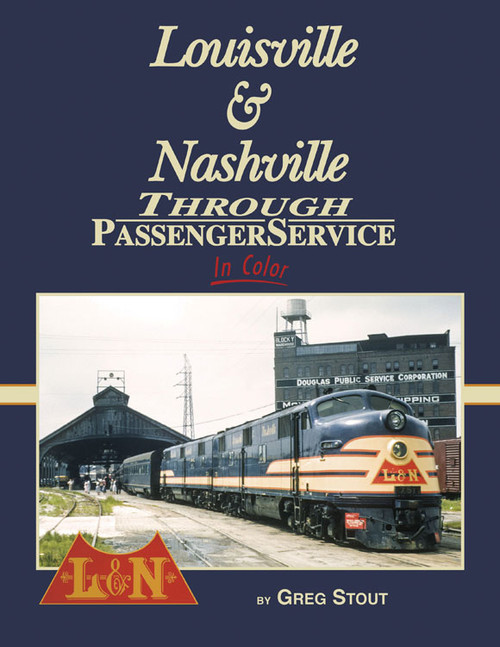Louisville & Nashville Through Passenger Service In Color -- Hardcover, 128 Pages