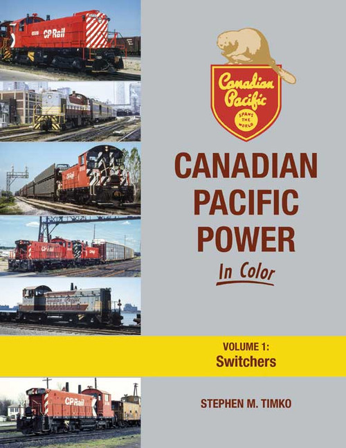 Canadian Pacific Power in Color -- Volume 1: Switchers (Hardcover, 128 Pages)