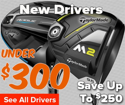 Drivers Under $300! Save Up To $250 - Shop Now!