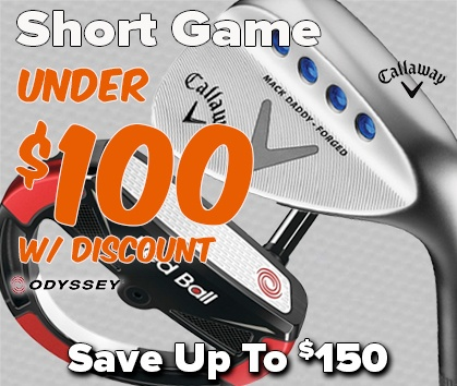 Short Game Sale! Putters & Wedges UNDER $100! Save Up To $150 - Shop Now!