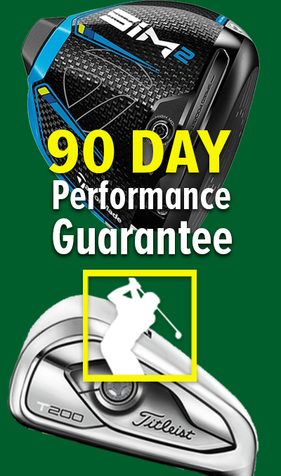 Major Deals! 90 Day Performance Guarantee! Try Out Golf's HOTTEST Clubs RISK FREE For An Industry Leading 90 DAY Period! Shop NOW!
