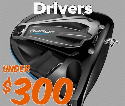 Drivers Under $300 - Shop NOW!