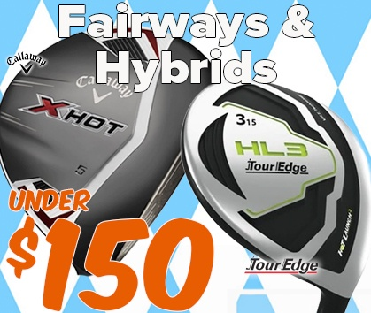 Fairways and Hybrids Under $150! - Shop NOW!