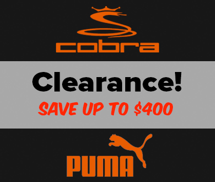Cobra and Puma Golf Clearance! Save Up To $400! - Shop NOW!