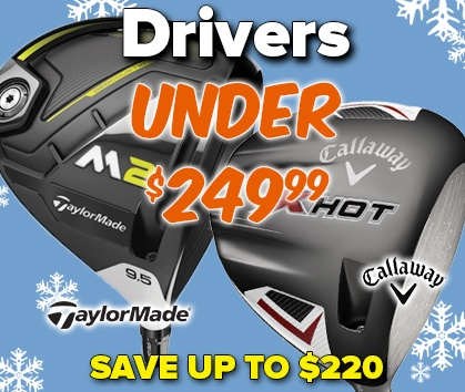 Drivers Under $249.99! While Supplies Last - Shop Now!