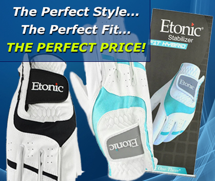 Etonic Golf Gloves! The Perfect Style, The Perfect FIt, The Perfect Price! Shop NOW!