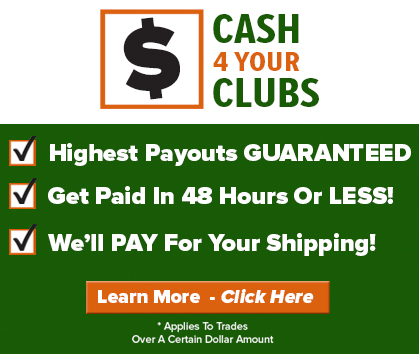 Cash 4 Your Clubs! Trade In Your Golf Clubs At Rock Bottom Golf For the Highest Payouts GAURANTEED! Learn More!