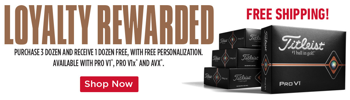 Titleist Loyalty Rewarded - Purchase 3 Dozen and Receive 1 Dozen FREE with Personalization on PRO V1, PRO V1x, and AVX Titleist golf balls - SHOP NOW!