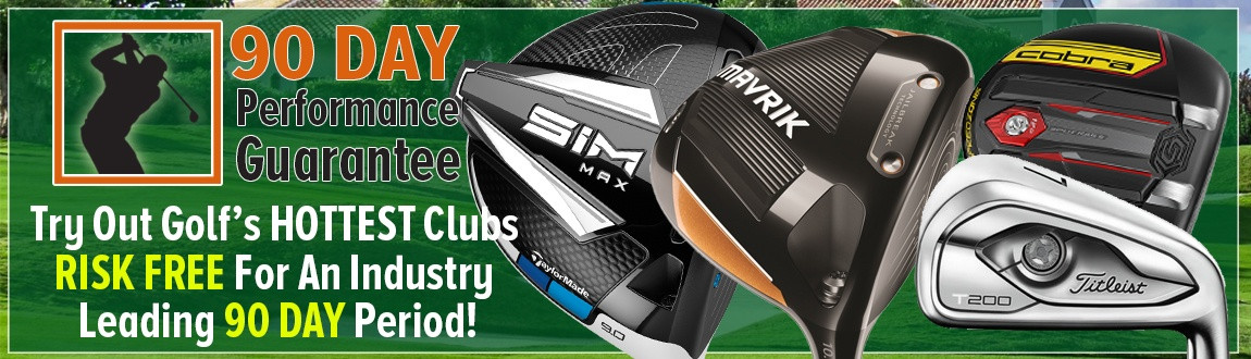 90-Day Performance Guarantee! Try Out Golf's HOTTEST Clubs RISK FREE For An Industry-Leading 90-Day Period At Rock Bottom Golf!