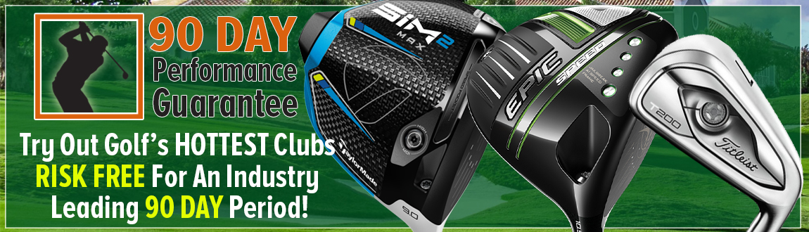 90 Day Performance Guarantee! Try OUt Golf's HOTTEST Clubs RISK FREE For An INDUSTRY Leading 90 DAY Period! Learn More!