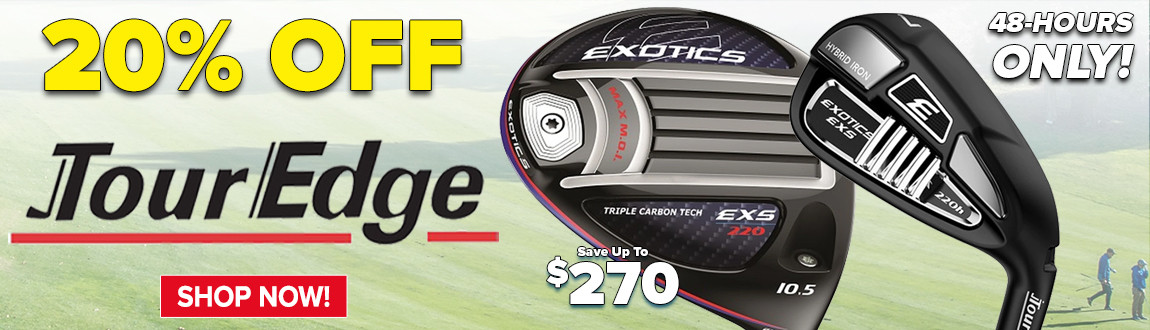 FLASH SALE! 48 Hours Only! 20% Off Tour Edge Clubs! Shop Now!