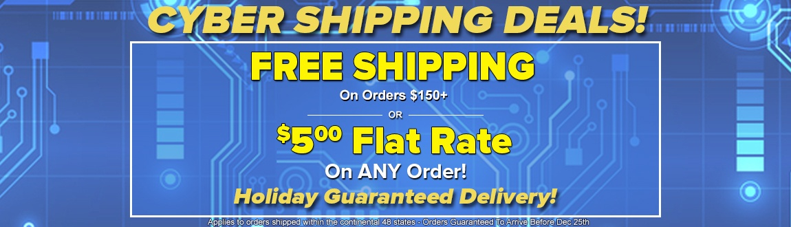 Cyber Shipping Deals! FREE Shipping On Orders $150+ or $5 Flat Rate On ANY Order!
