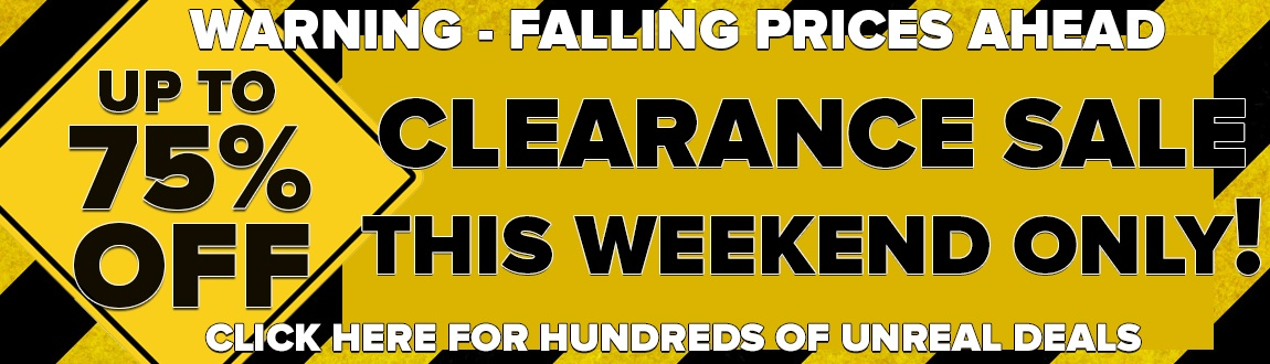 Warning: Falling Prices Ahead! Up To 75% OFF Clearance Sale - This Weekend Only!