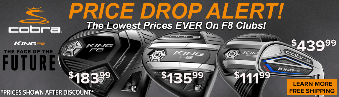 Price Drop Alert! The Lowest Prices EVER On Cobra F8 Clubs!