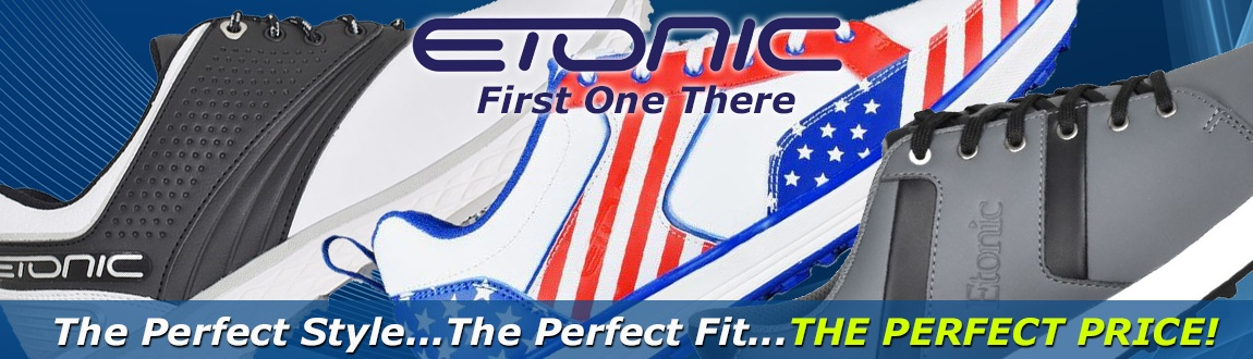 Etonic - First One There. The Perfect Style... The Perfect Fit... The Perfect Price!