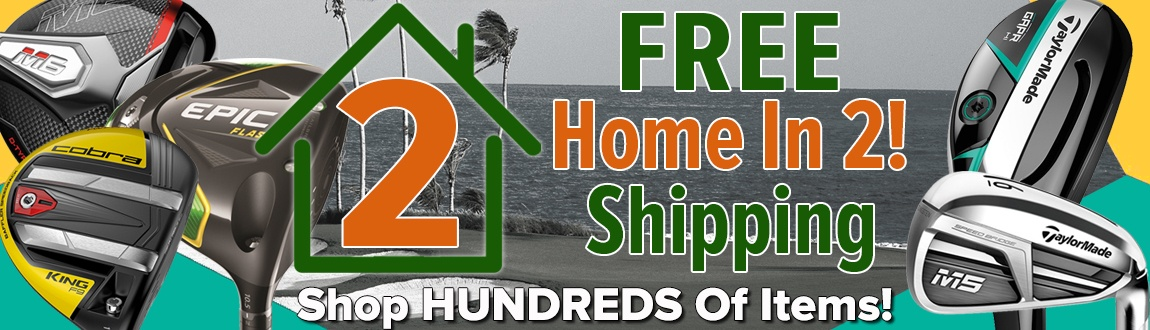 Get YOUR Gear Faster w/ FREE Home In 2! Shipping Deals At Rock Bottom Golf!