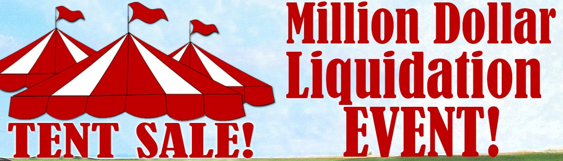 TENT SALE! Million Dollar Liquidation Event - This Weekend Only!