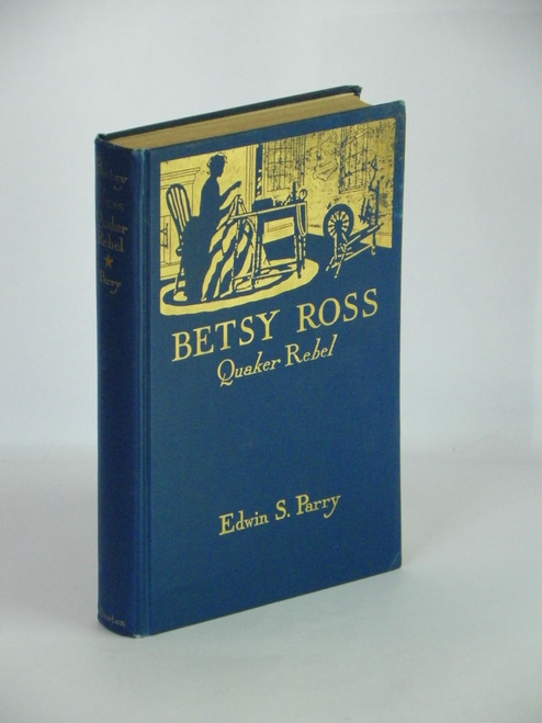 Betsy Ross, Quaker Rebel (1932 VINTAGE HC) by Edwin Satterthwaite Parry